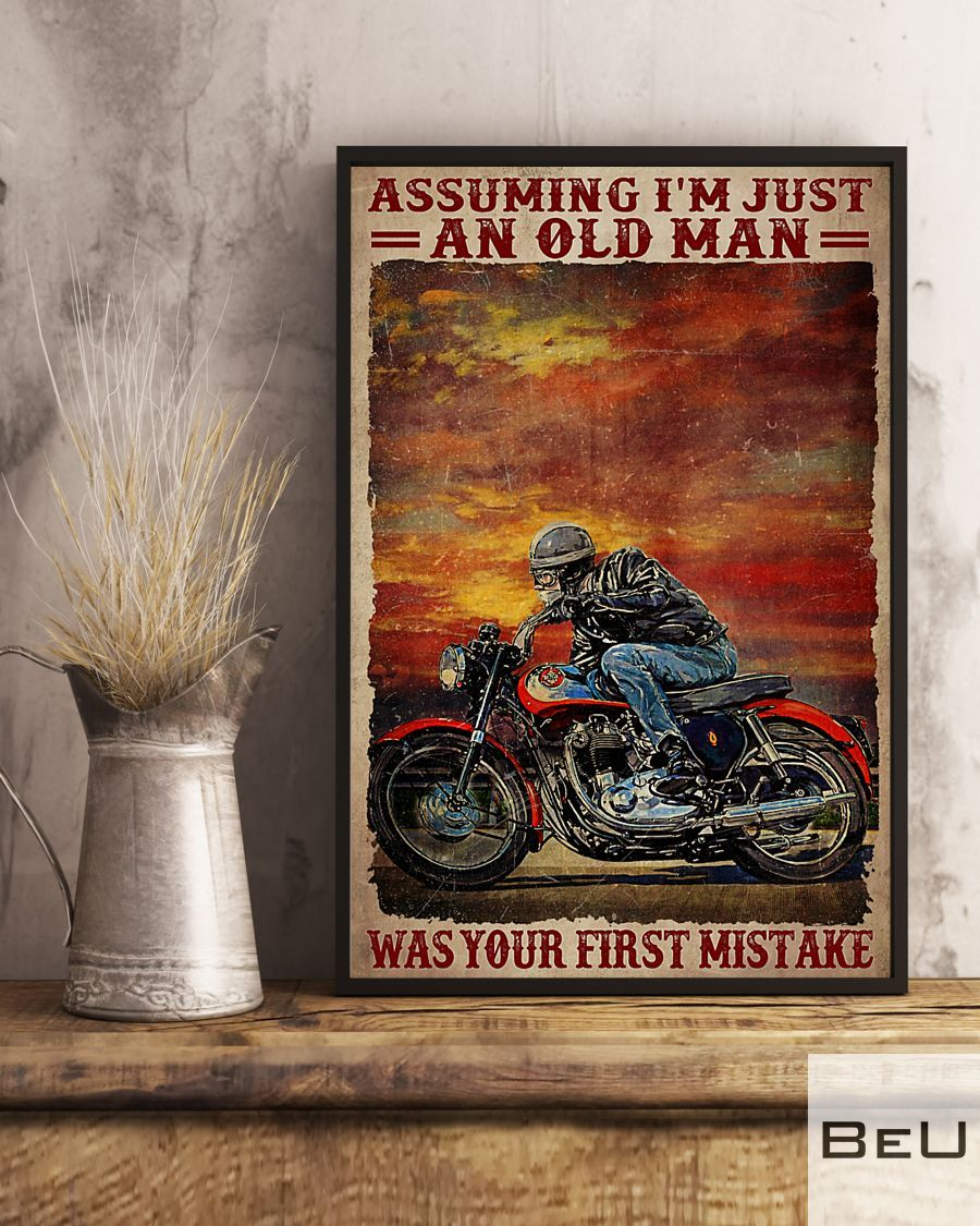 Motorcycles Assuming I'm just an old man was your first mistake poster3