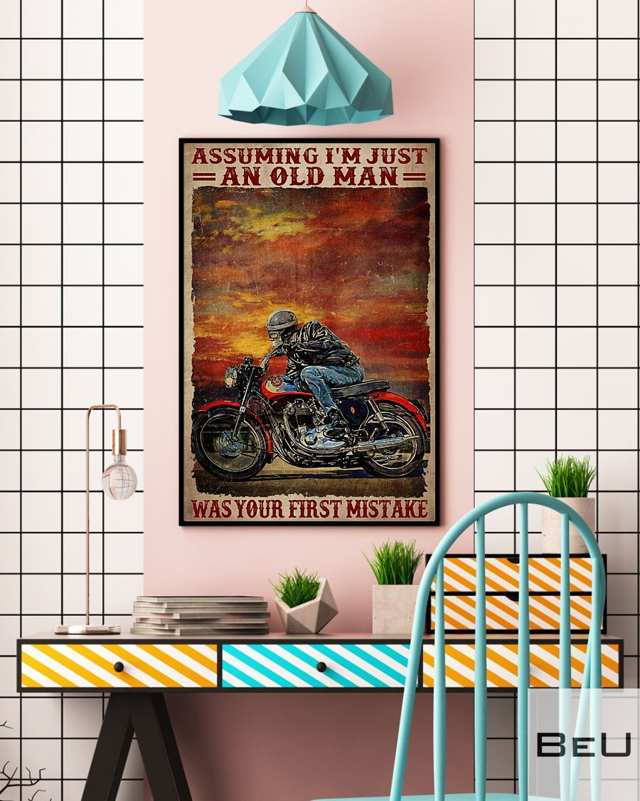 Motorcycles Assuming I'm just an old man was your first mistake poster4