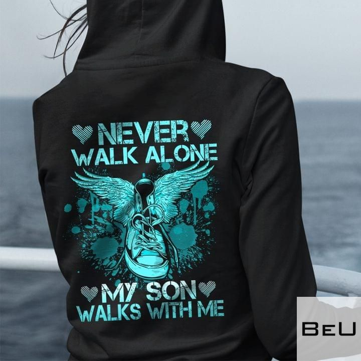 Never walk alone my son walks with me shirt5