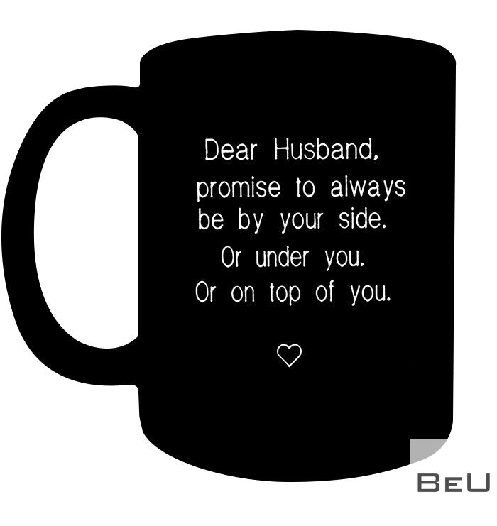 Personalized Dear Husband promise to always be by your side or under you or on top of you mug