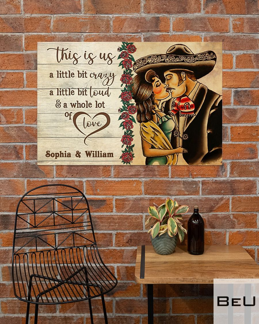 Personalized Mexican Couple This is us a little bit crazy a little bit loud poster4
