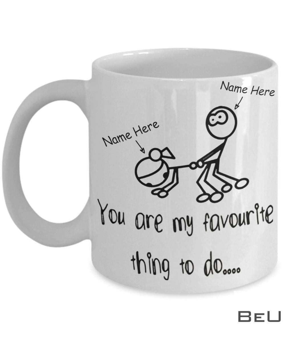 Personalized Mug You Are My Favourite Thing To Do Mug