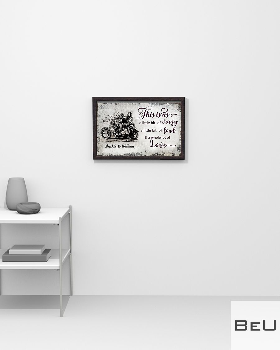 Personalized This is us a little bit of crazy a little bit of loud and a whole lot of love Motorcycle Couple poster2
