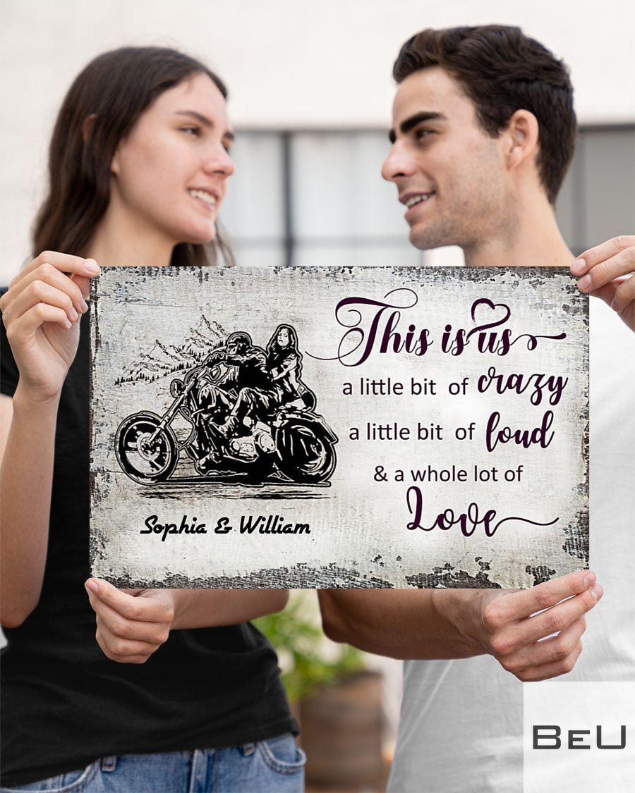 Personalized This is us a little bit of crazy a little bit of loud and a whole lot of love Motorcycle Couple poster4