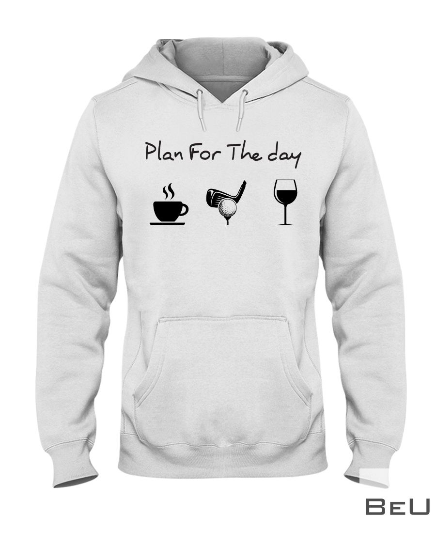 Plan for the day Coffee Golf Wine shirt2