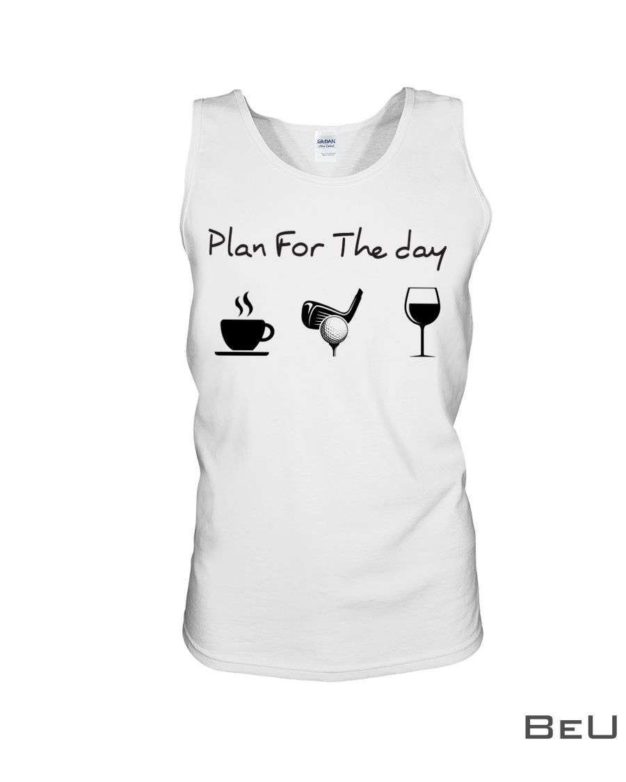 Plan for the day Coffee Golf Wine shirt3