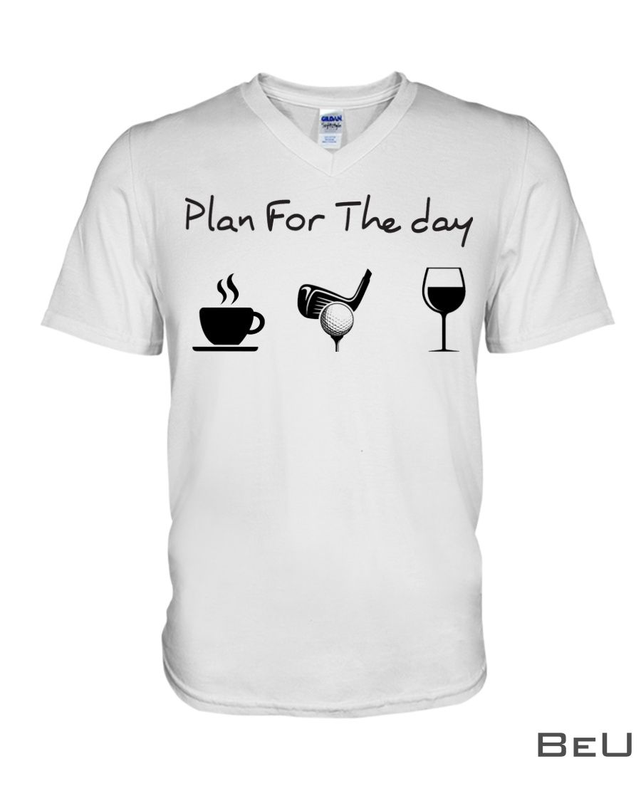 Plan for the day Coffee Golf Wine shirt4