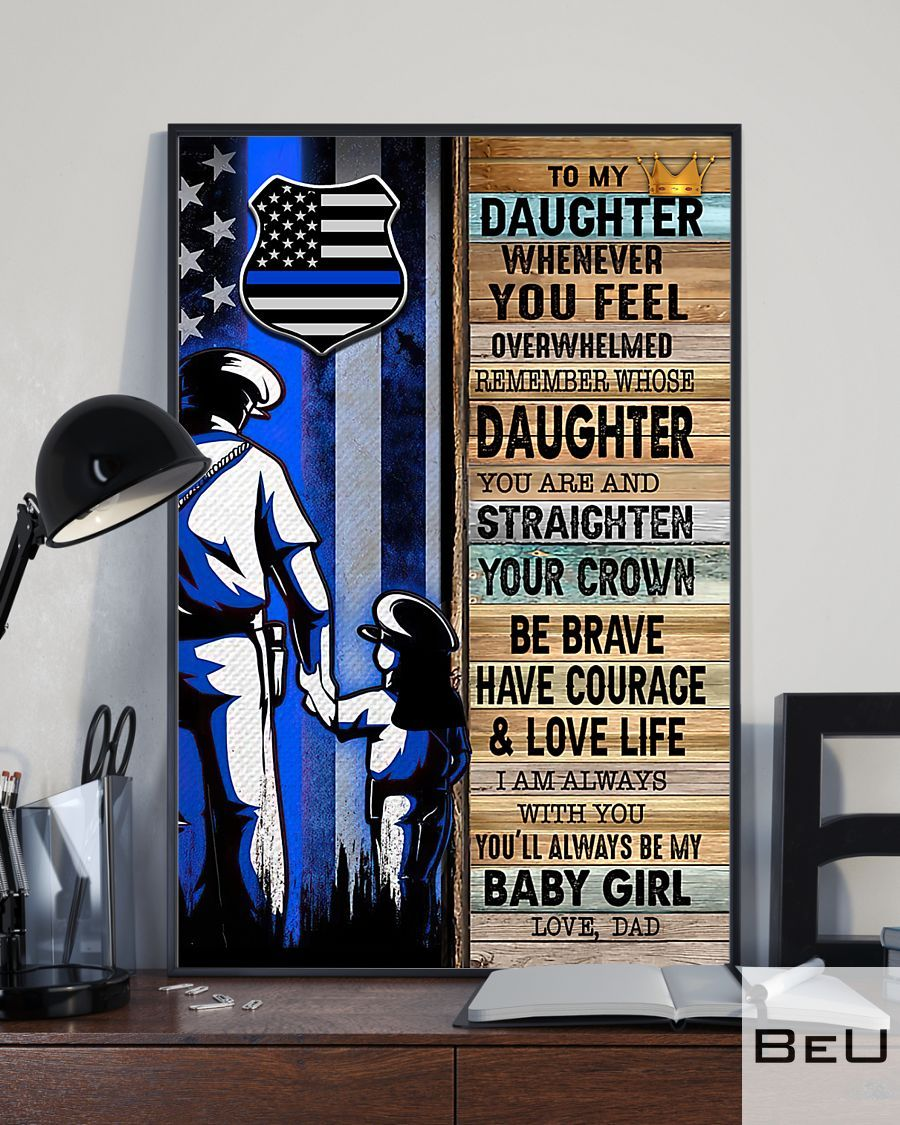 Police Dad To My Daughter Whenever You Feel Overwhelmed Poster2