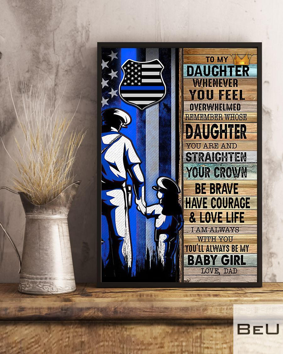 Police Dad To My Daughter Whenever You Feel Overwhelmed Poster3