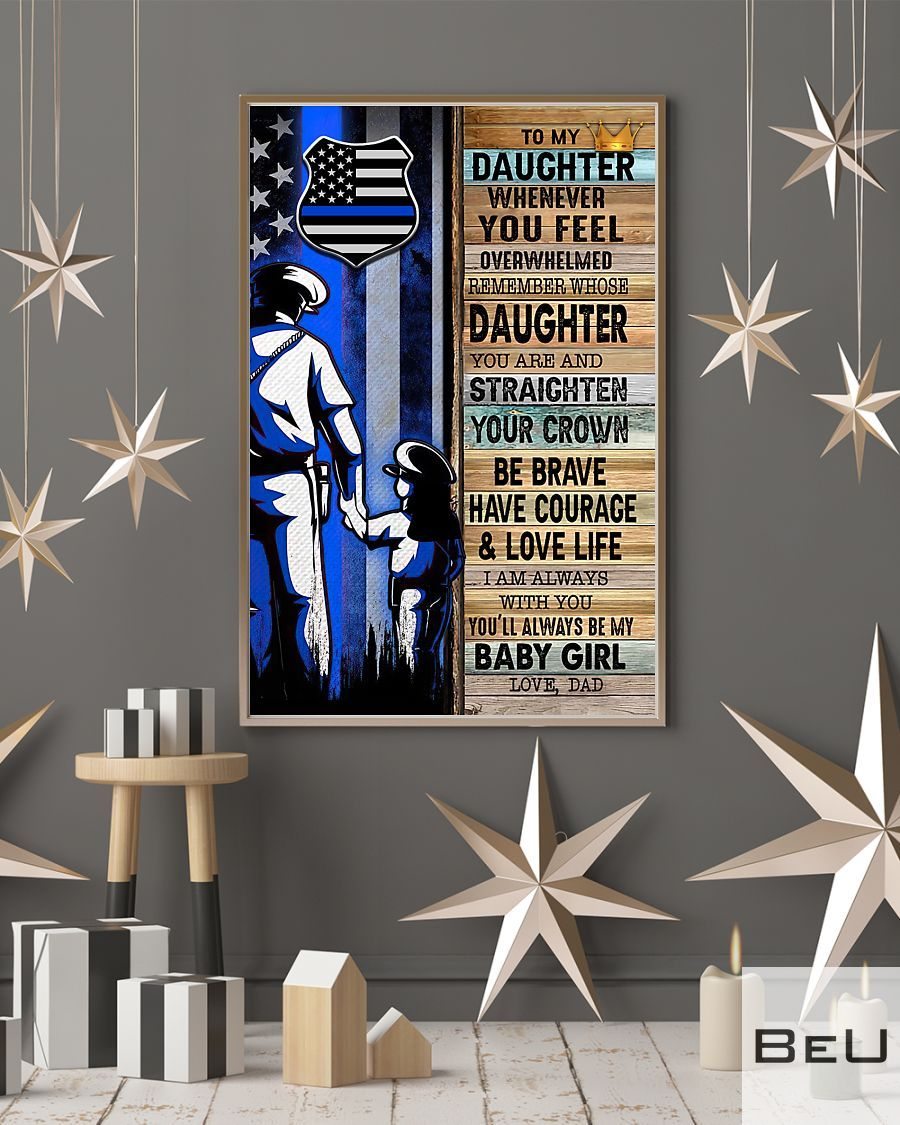Police Dad To My Daughter Whenever You Feel Overwhelmed Poster4