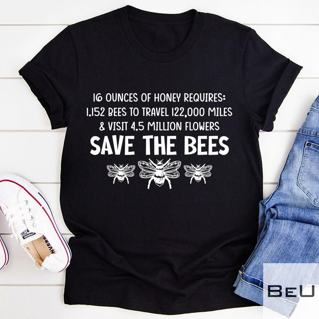 Save the bees 16 ounces of honey requires shirt