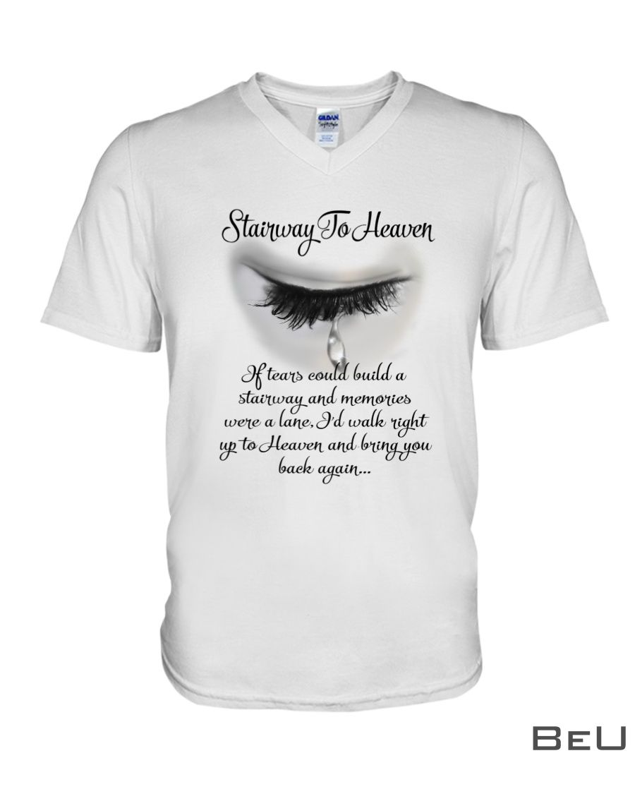 Stairway to heaven If tears could build a stairway and memories were a lane shirt3