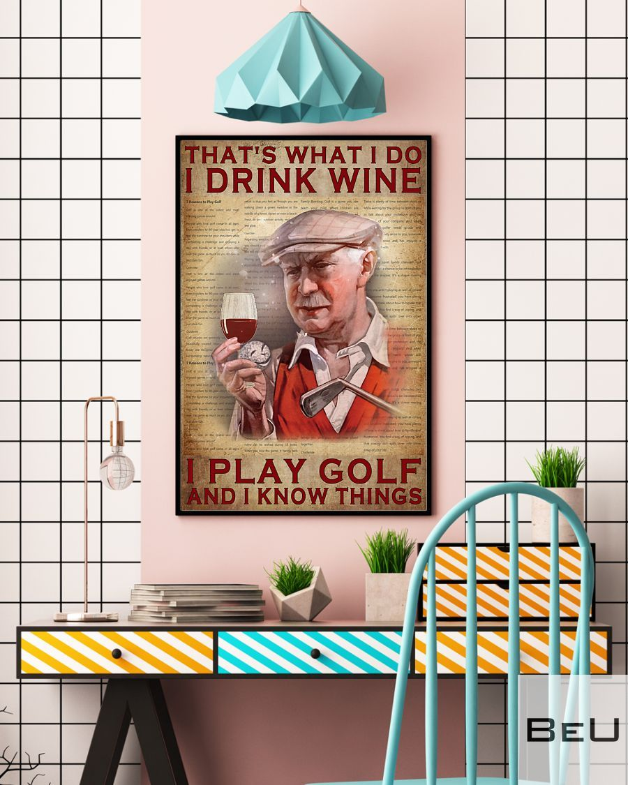 That's what I do I drink wine I play golf and I know things poster4