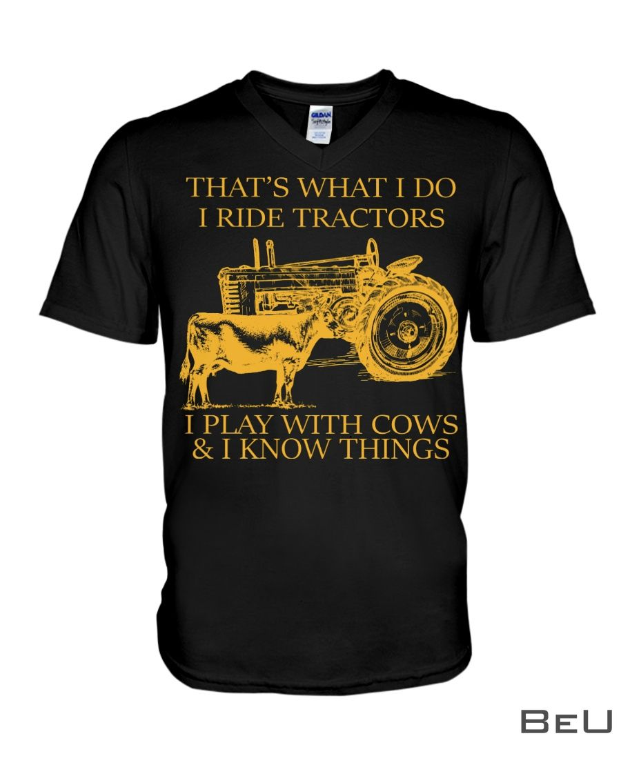 That's what I do I ride tractors I play with cows and I know things shirtc