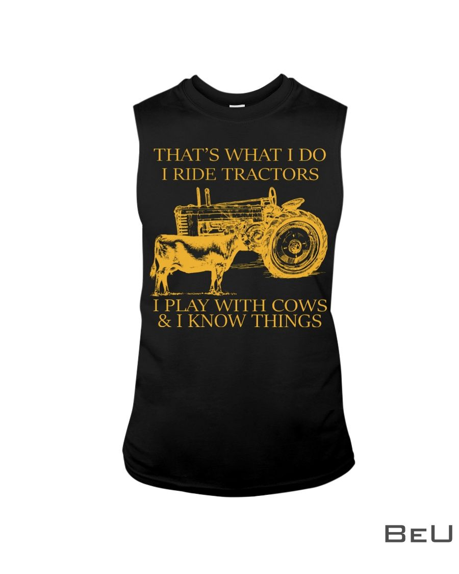 That's what I do I ride tractors I play with cows and I know things shirtv