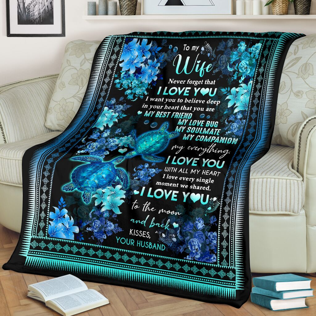 Turtle To my wife Never forget that I love you I want you to believe deep in your heart that you are my best friend fleece blanket3