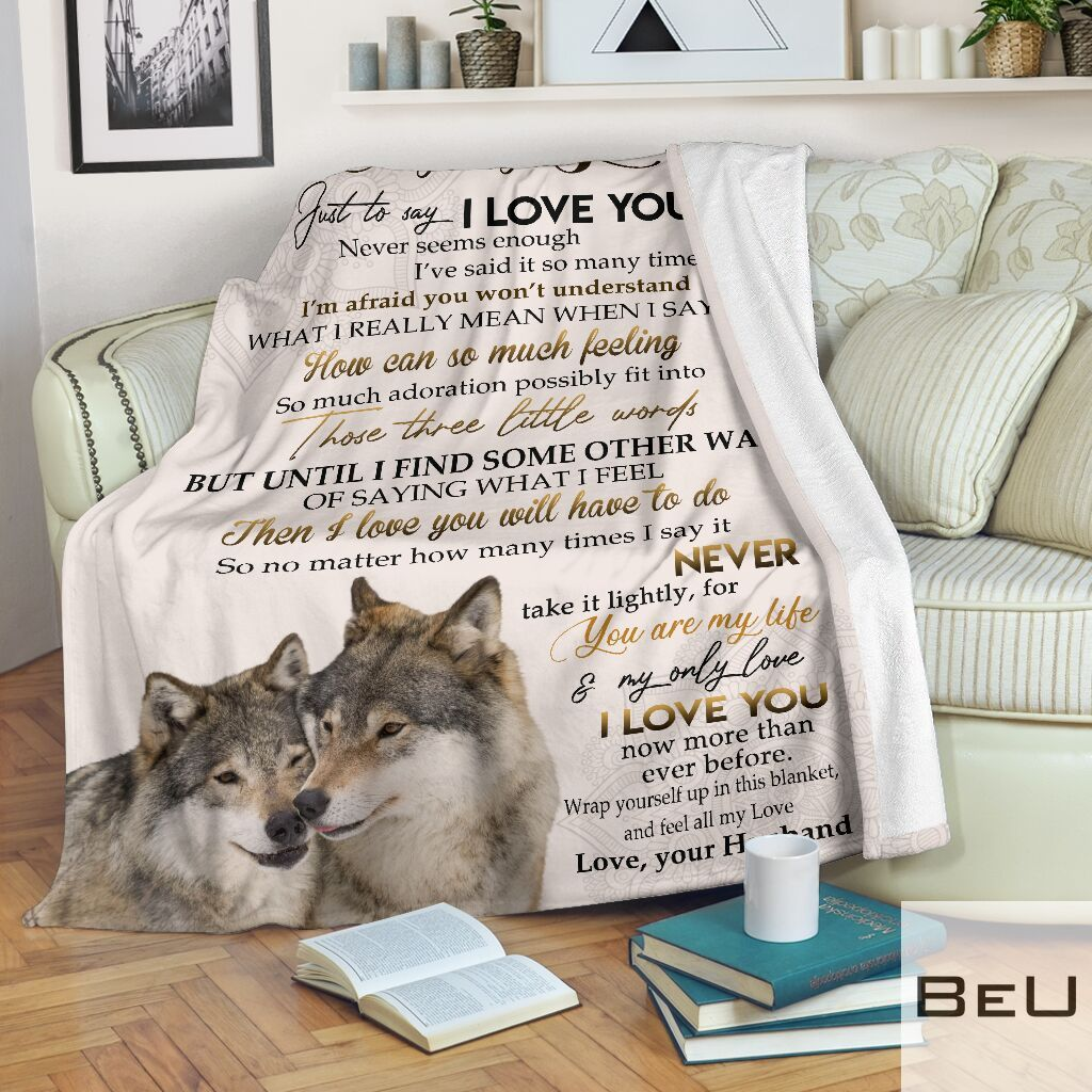 Wolf To my only love Just to say I love you Never seems enough I've said it so many times Husband fleece blanket2