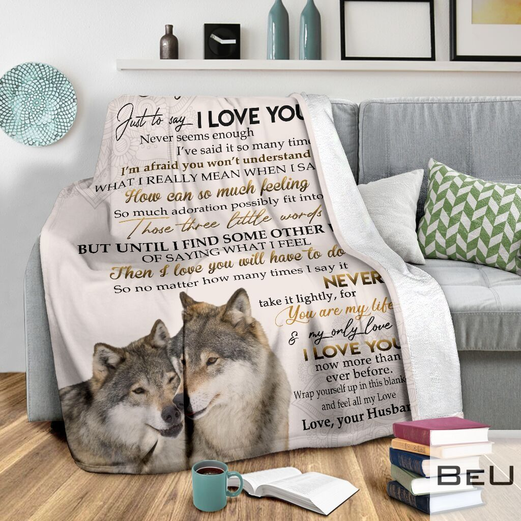 Wolf To my only love Just to say I love you Never seems enough I've said it so many times Husband fleece blanket3