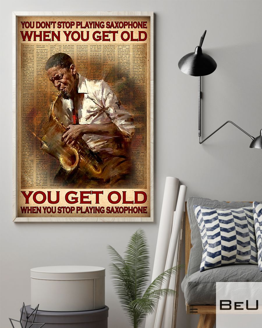 You don't stop playing saxophone when you get old You get old when you stop playing saxophone poster2