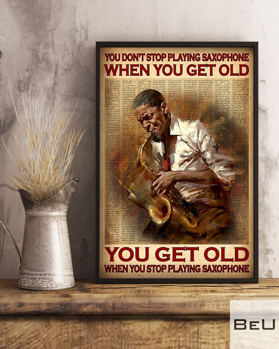 You don't stop playing saxophone when you get old You get old when you stop playing saxophone poster3