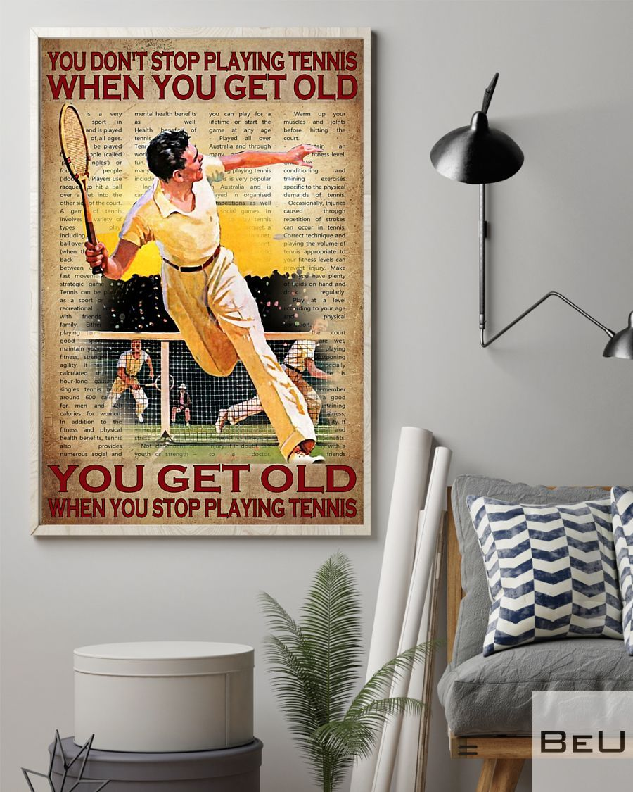 You don't stop playing tennis when you get old you get old when you stop playing tennis poster1_result