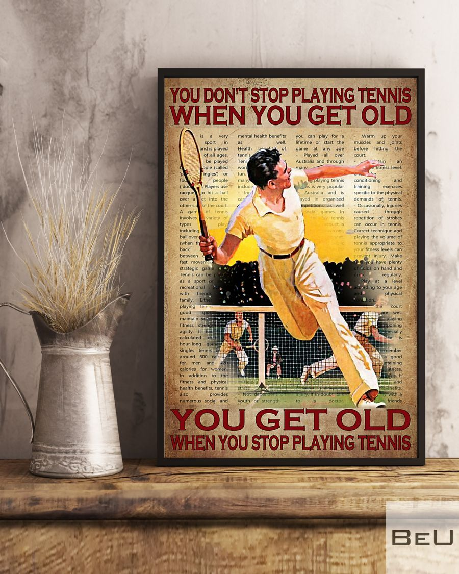 You don't stop playing tennis when you get old you get old when you stop playing tennis poster2_result