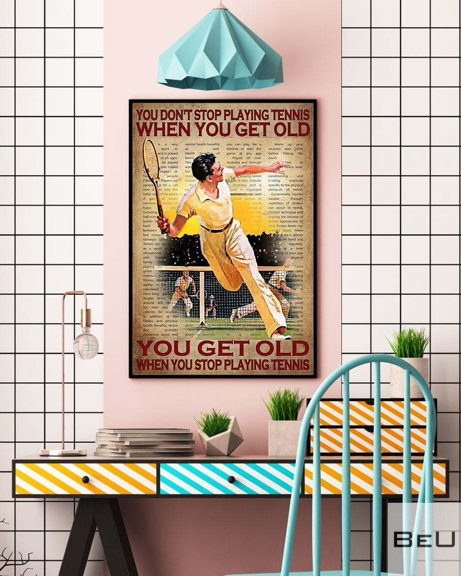 You don't stop playing tennis when you get old you get old when you stop playing tennis poster3_result