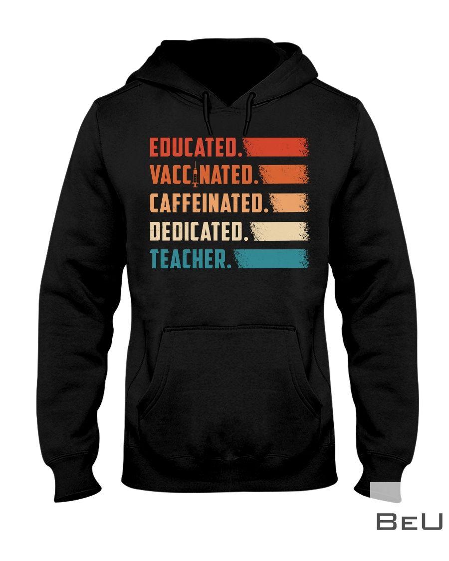 Educated Vaccinated Caffeinated Dedicated Teacher Shirt2