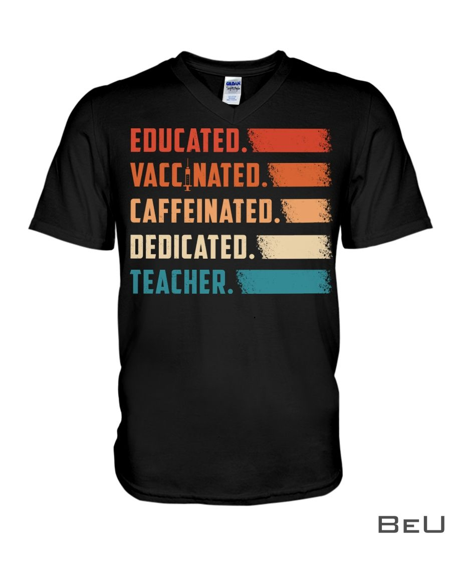 Educated Vaccinated Caffeinated Dedicated Teacher Shirt3