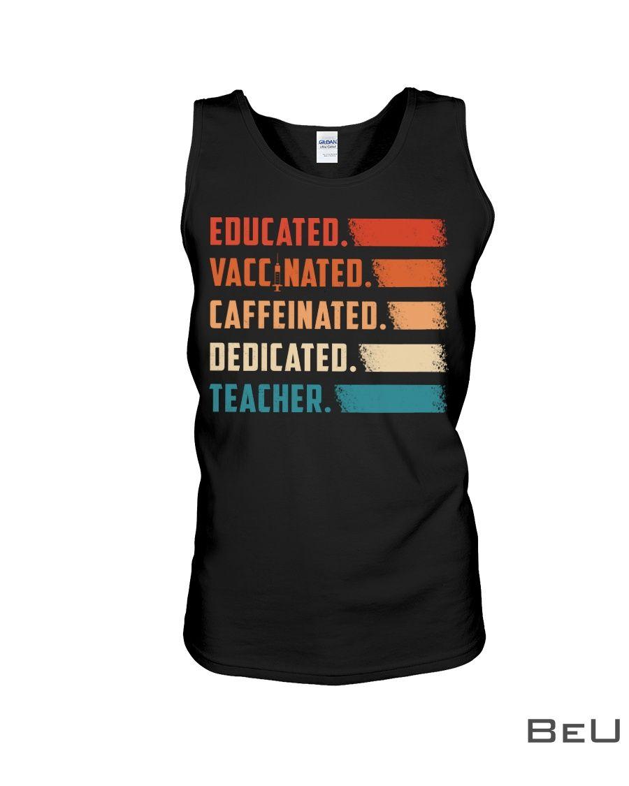 Educated Vaccinated Caffeinated Dedicated Teacher Shirt4