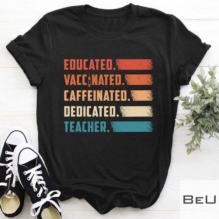 Educated Vaccinated Caffeinated Dedicated Teacher Shirt5