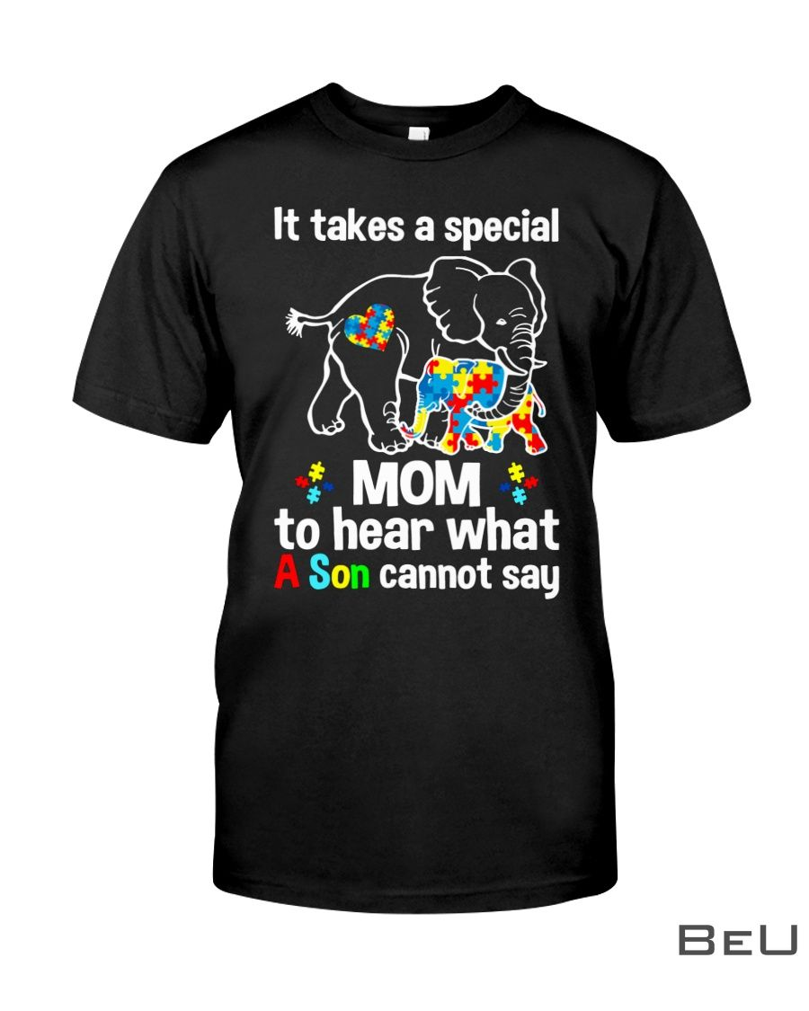 Elephant It takes a special mom to hear what a child cannot say shirtx