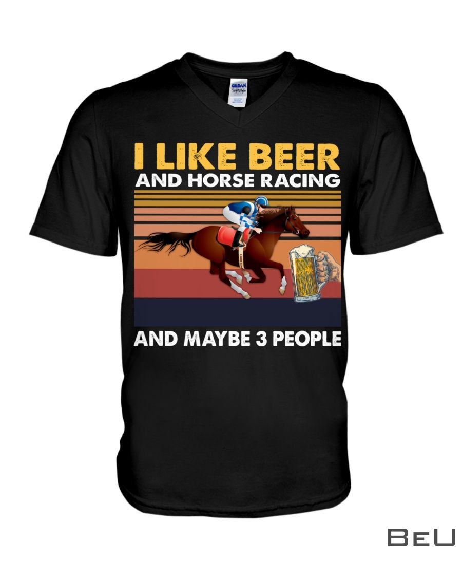 I like beer and horse racing and maybe 3 people vintage shirtx