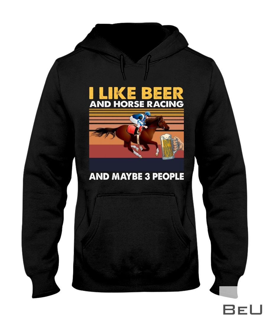I like beer and horse racing and maybe 3 people vintage shirtz