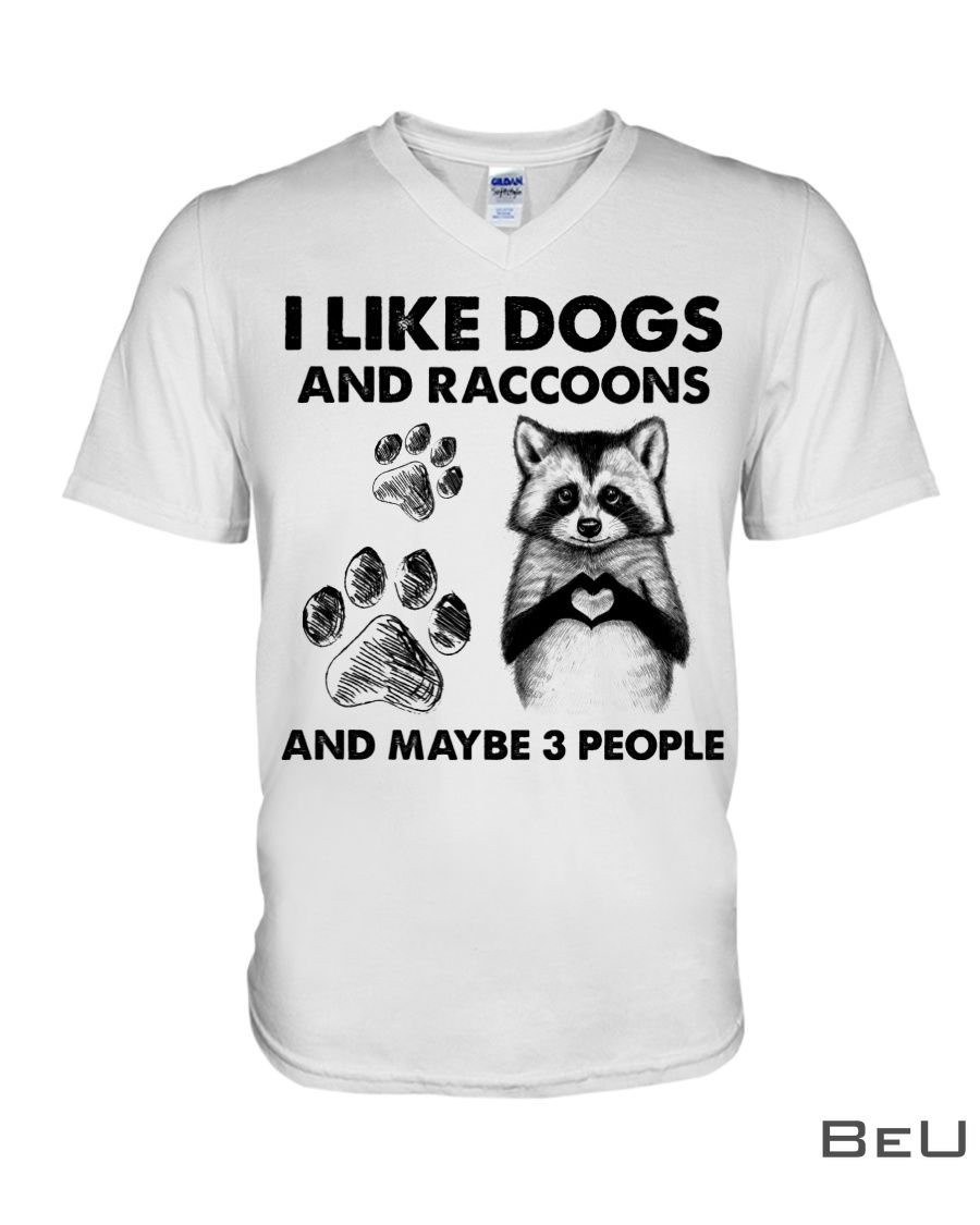 I like dogs and raccoons and maybe 3 people shirt3