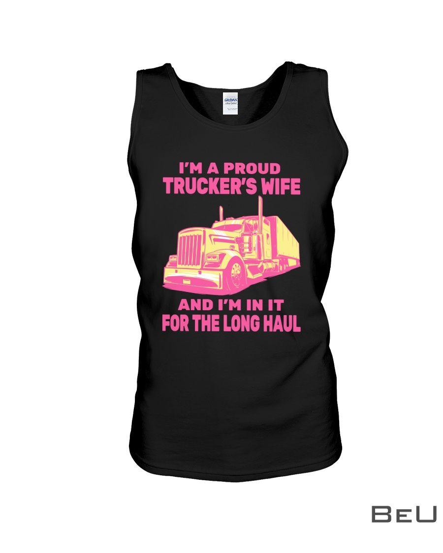 I'm a proud trucker's wife and I'm in it for the long haul shirtc