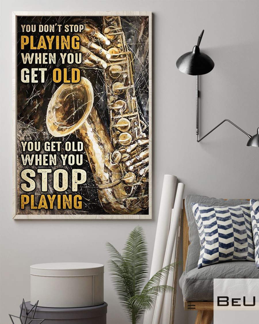 Saxophone You don't stop playing when you get old poster2