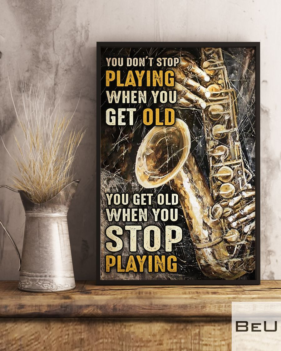 Saxophone You don't stop playing when you get old poster3