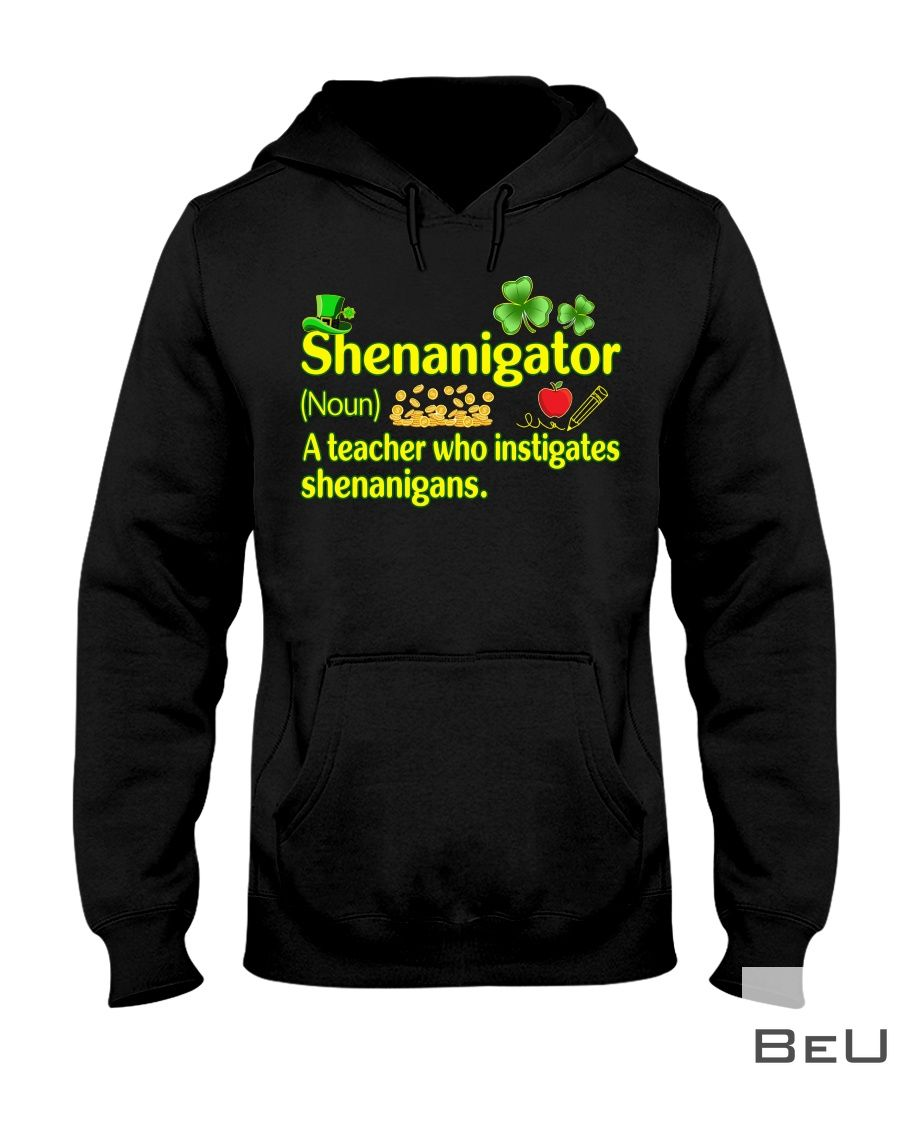 Shenanigator A Teacher Who Instigates Shenanigans Shirt2