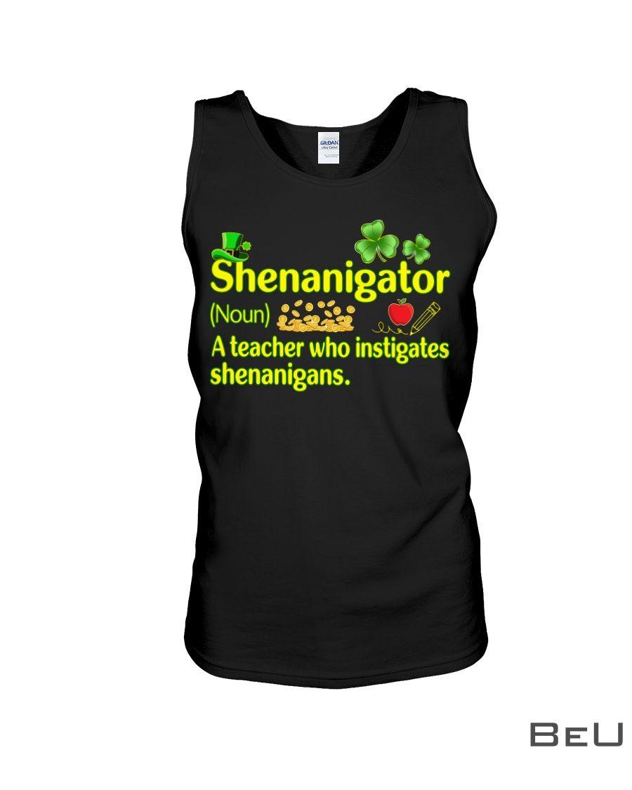 Shenanigator A Teacher Who Instigates Shenanigans Shirt3