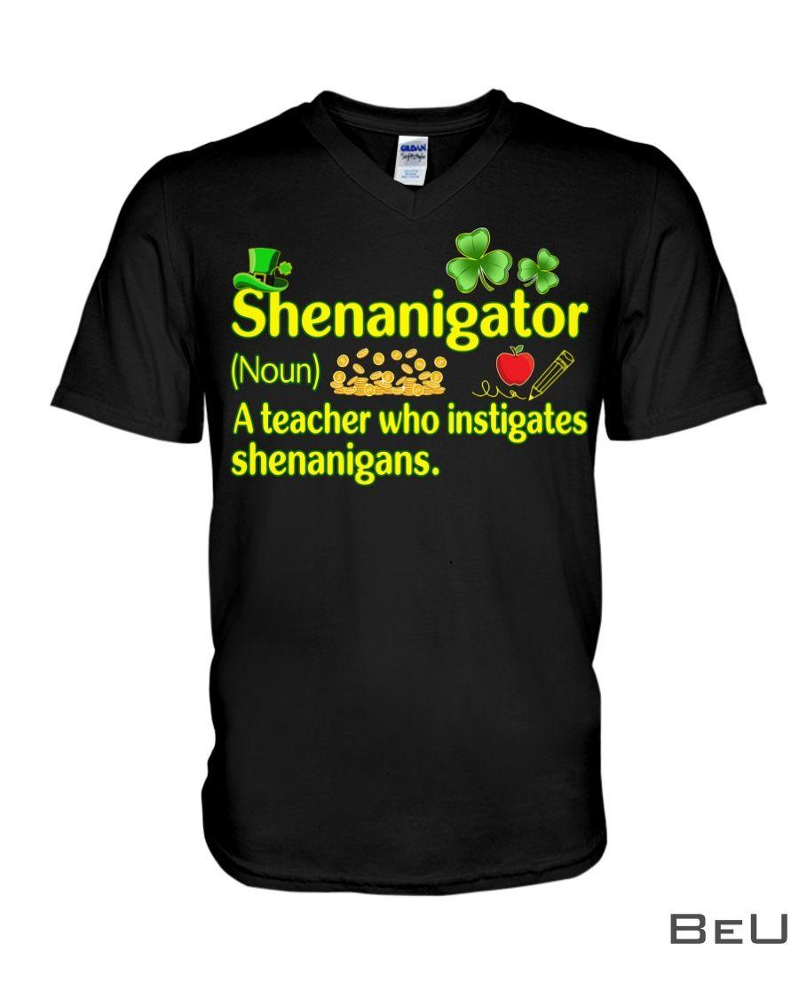 Shenanigator A Teacher Who Instigates Shenanigans Shirt4