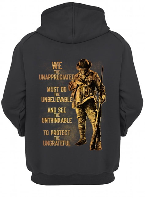 We the unappreciated must do the unbelievable and see the unthinkable to protect the ungrateful shirtx