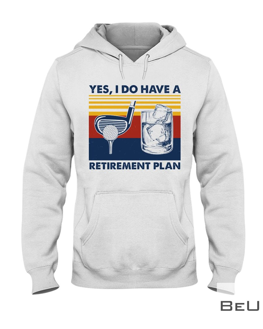 Yes I do have a retirement plan Golf and wine shirt2