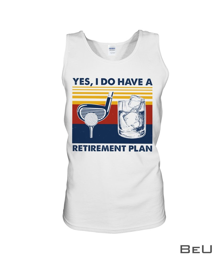 Yes I do have a retirement plan Golf and wine shirt3