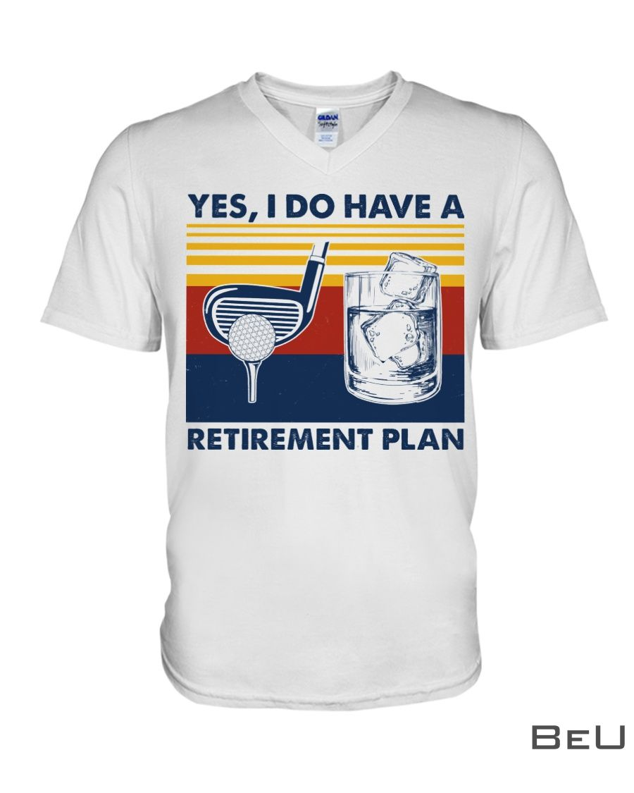 Yes I do have a retirement plan Golf and wine shirt4
