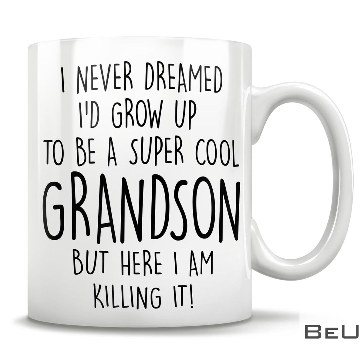 I never dreamed I'd grow up to be a super cool grandson but here i am killing it mug