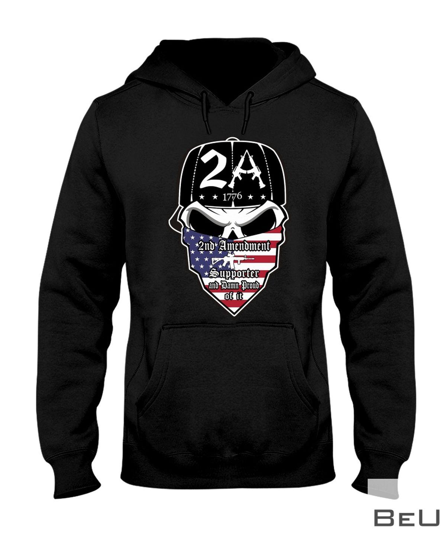 2A 1776 2nd Amendment Supporter And Damn Proud Of It Skull Shirtz