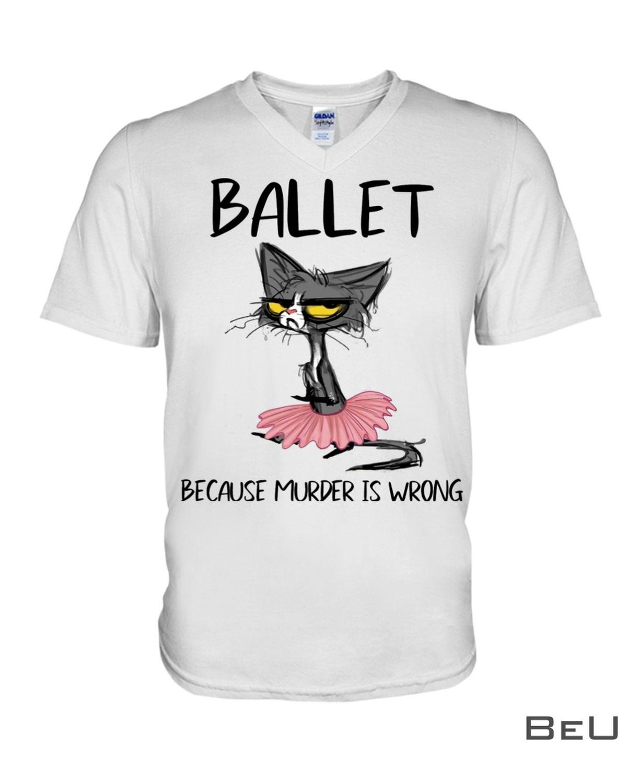 Ballet Because Murder Is Wrong Shirtz
