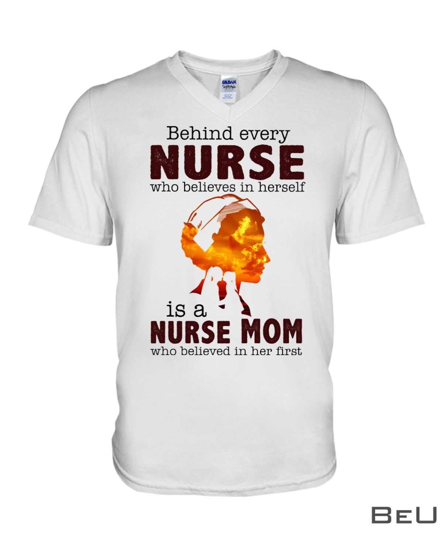 Behind Every Nurse Who Believe In Herself Is A Nurse Mom Shirtz