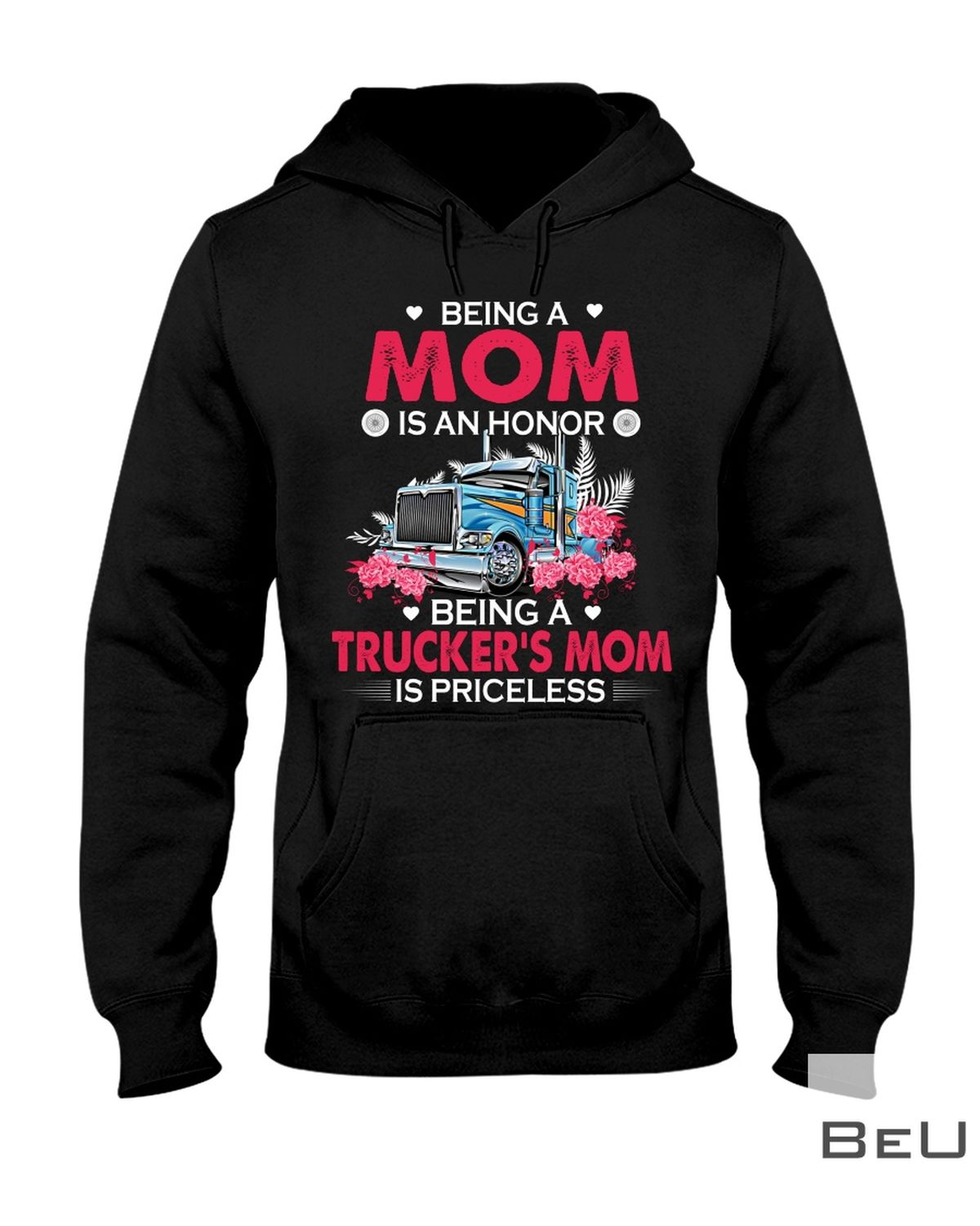 Being A Mom Is An Honor Being A Trucker'S Mom Is Priceless Shirtz